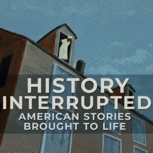 The podcast cover is a still from an animated film showing a woman about to leap from a window. Text reads: History Interrupted. American Stories Brought To Life.
